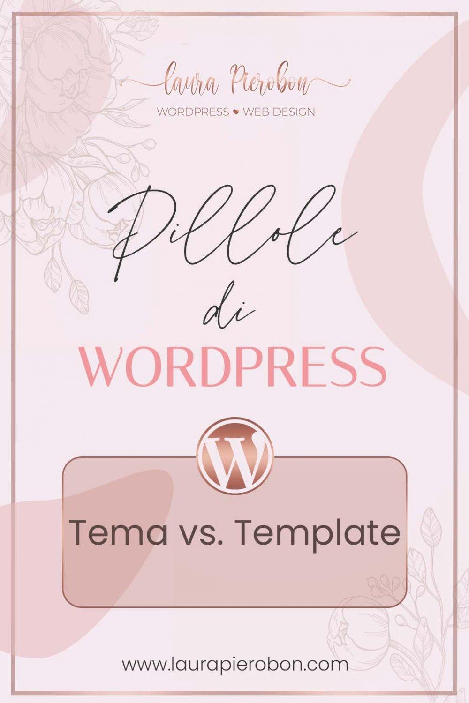 Pillole di WordPress - Tema vs. Template © Laura Pierobon - WordPress ❤︎ Web Design